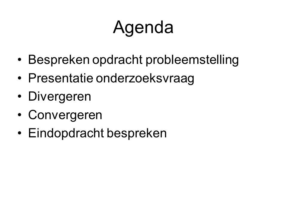 Agenda Bespreken opdracht probleemstelling Presentatie onderzoeksvraag Divergeren Convergeren Eindopdracht bespreken