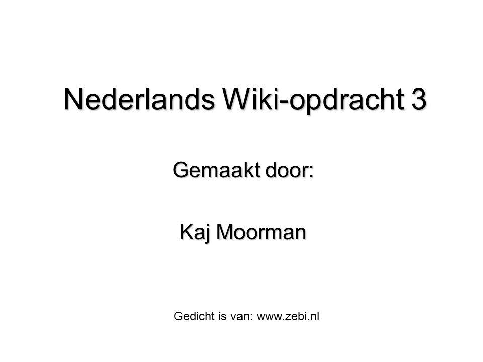 Nederlands Wiki-opdracht 3 Gemaakt door: Kaj Moorman Gedicht is van: www.zebi.nl