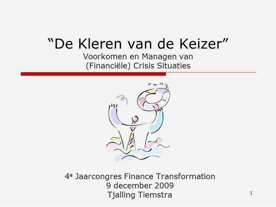 """1 """"De Kleren van de Keizer"""" Voorkomen en Managen van (Financiële) Crisis Situaties 4 e Jaarcongres Finance Transformation 9 december 2009 Tjalling Tie"""