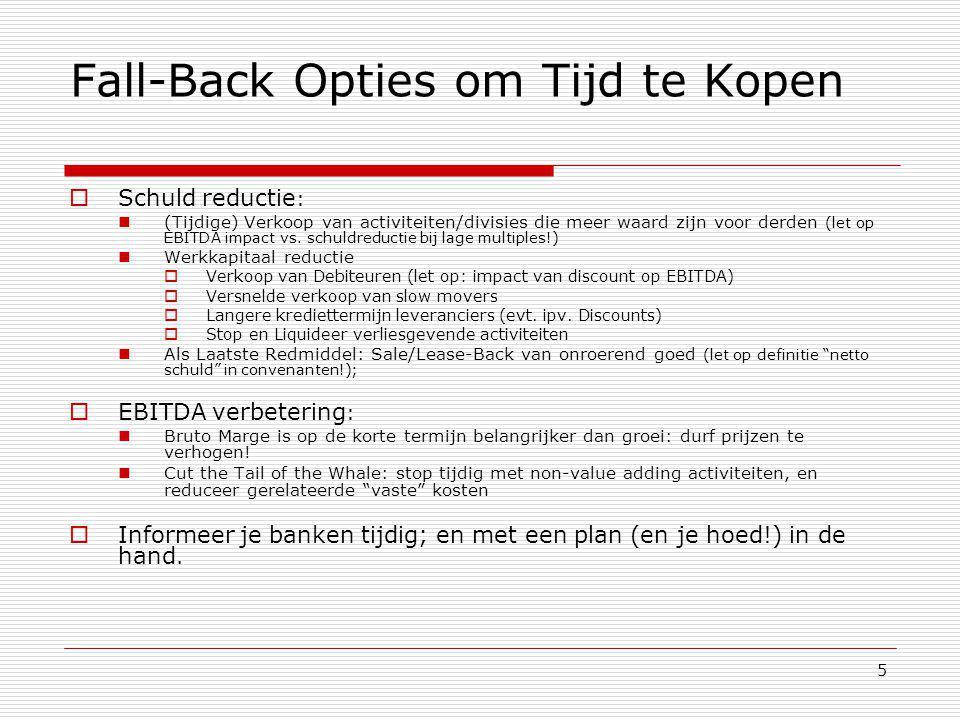 5 Fall-Back Opties om Tijd te Kopen  Schuld reductie : (Tijdige) Verkoop van activiteiten/divisies die meer waard zijn voor derden (let op EBITDA imp