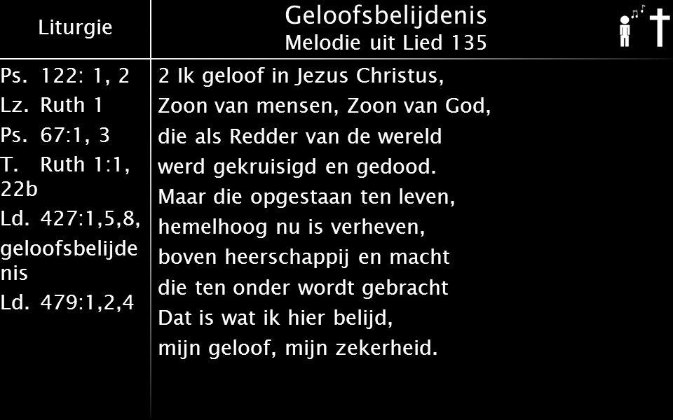 Liturgie Ps.122: 1, 2 Lz.Ruth 1 Ps.67:1, 3 T.Ruth 1:1, 22b Ld.427:1,5,8, geloofsbelijde nis Ld.479:1,2,4 Geloofsbelijdenis Melodie uit Lied 135 3 Ik geloof in God de Trooster, die van oudsher, wereldwijd, overal zijn volk vergadert en tot dienen toebereidt.