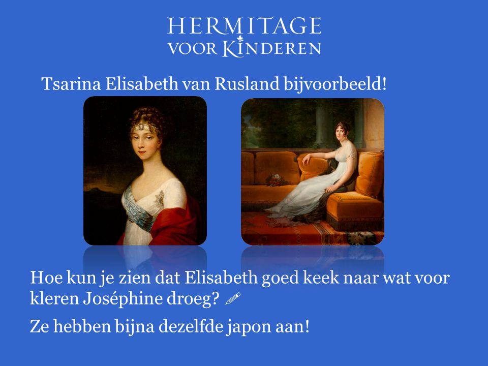 Tsarina Elisabeth van Rusland bijvoorbeeld! Hoe kun je zien dat Elisabeth goed keek naar wat voor kleren Joséphine droeg?  Ze hebben bijna dezelfde j