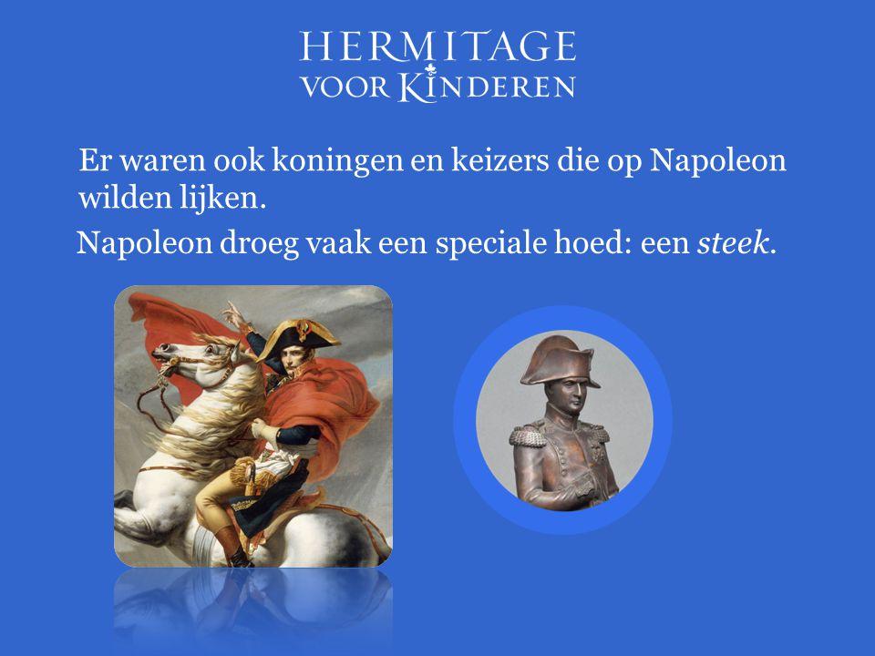 Er waren ook koningen en keizers die op Napoleon wilden lijken. Napoleon droeg vaak een speciale hoed: een steek.