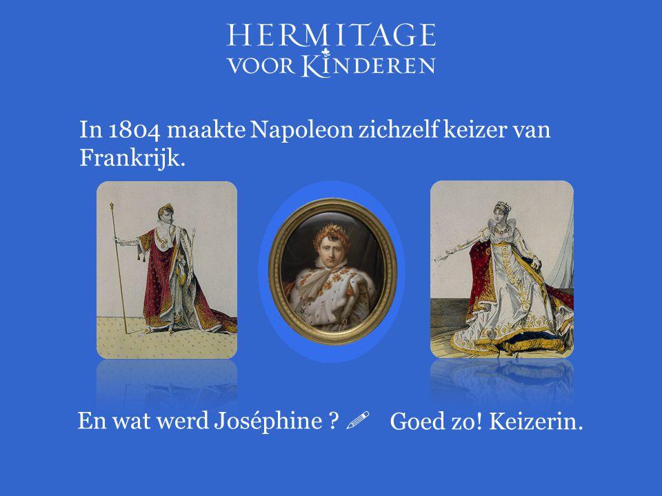In 1804 maakte Napoleon zichzelf keizer van Frankrijk. En wat werd Joséphine ?  Goed zo! Keizerin.