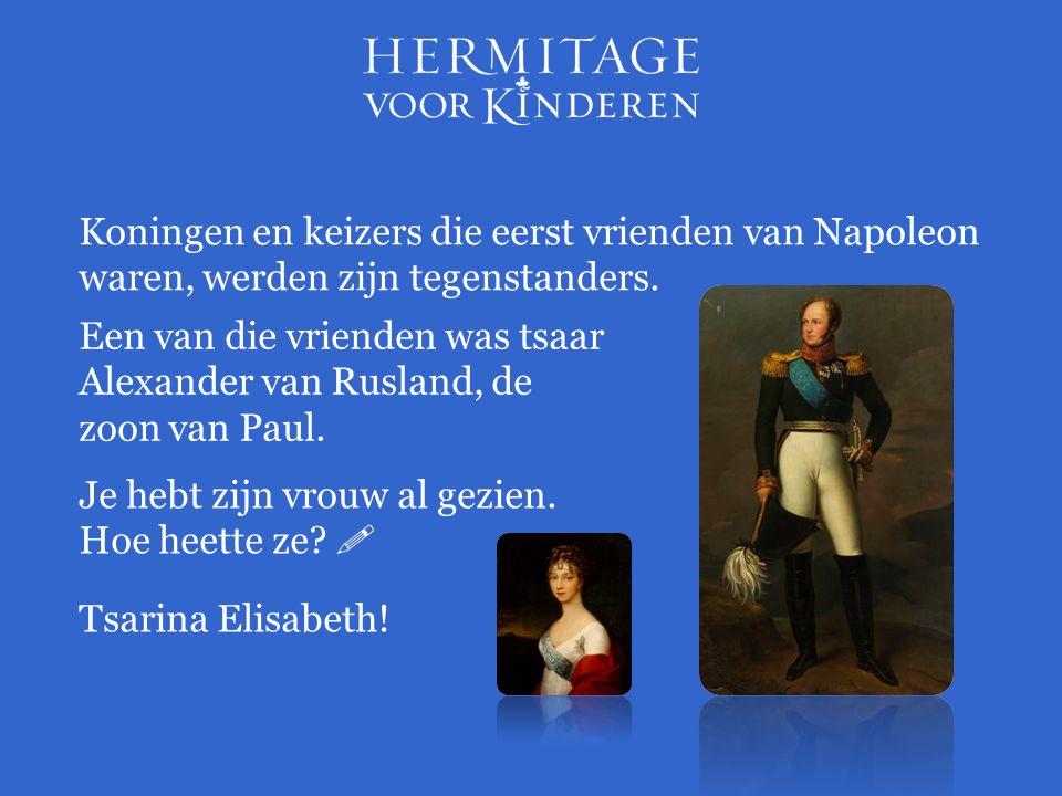 Koningen en keizers die eerst vrienden van Napoleon waren, werden zijn tegenstanders. Een van die vrienden was tsaar Alexander van Rusland, de zoon va