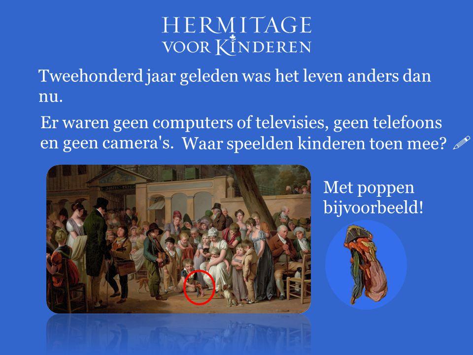 Tweehonderd jaar geleden was het leven anders dan nu. Er waren geen computers of televisies, geen telefoons en geen camera's. Waar speelden kinderen t
