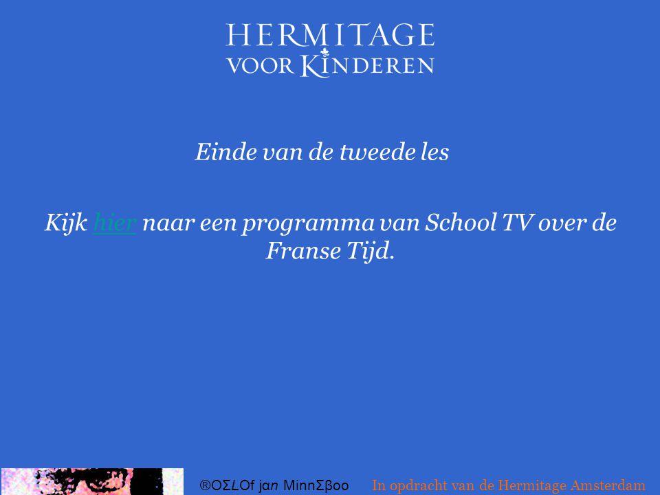 Einde van de tweede les ®OΣLOf jαn MinnΣβoo In opdracht van de Hermitage Amsterdam Kijk hier naar een programma van School TV over de Franse Tijd.hier