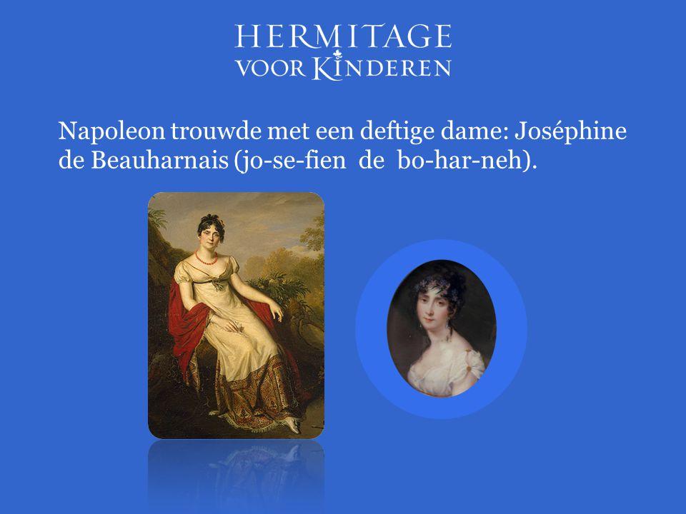 Napoleon trouwde met een deftige dame: Joséphine de Beauharnais (jo-se-fien de bo-har-neh).