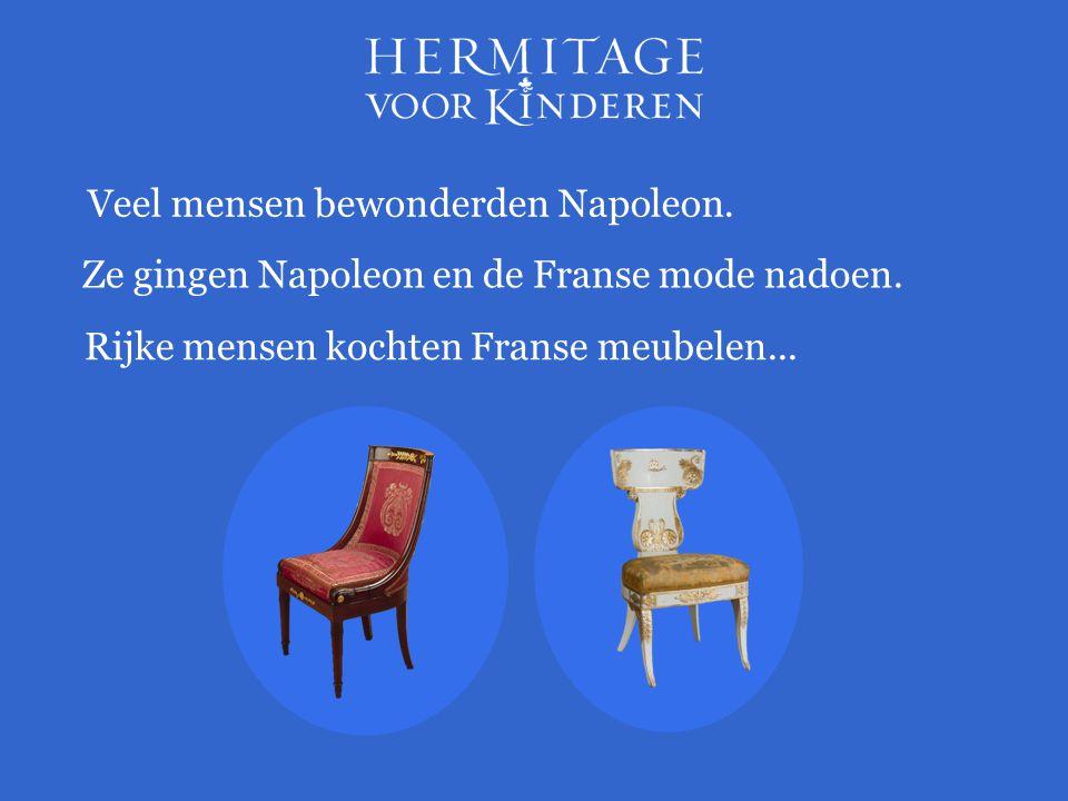 Ze gingen Napoleon en de Franse mode nadoen. Veel mensen bewonderden Napoleon. Rijke mensen kochten Franse meubelen...