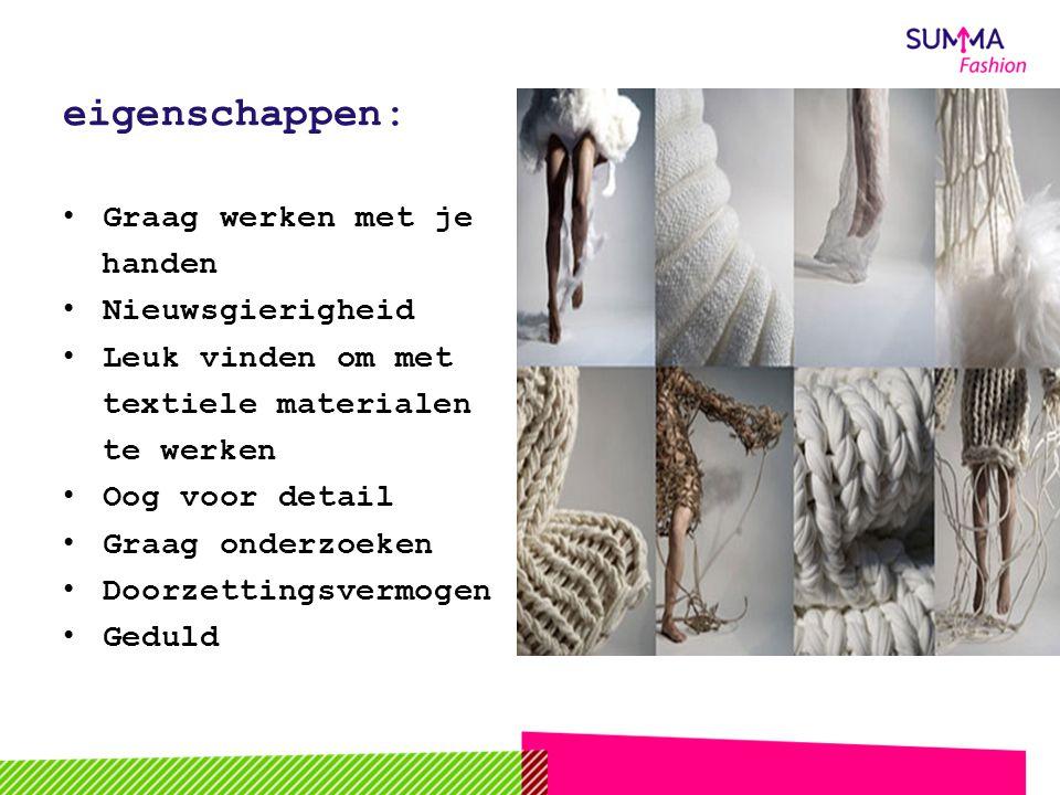 eigenschappen: Graag werken met je handen Nieuwsgierigheid Leuk vinden om met textiele materialen te werken Oog voor detail Graag onderzoeken Doorzettingsvermogen Geduld
