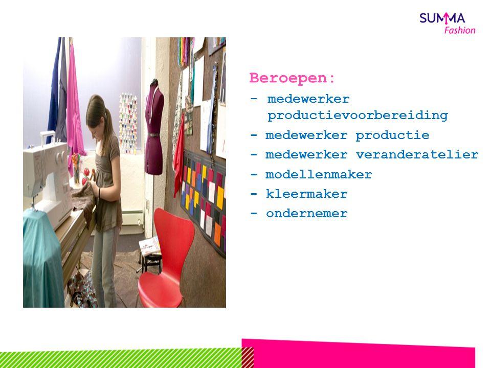 Beroepen: -medewerker productievoorbereiding - medewerker productie - medewerker veranderatelier - modellenmaker - kleermaker - ondernemer