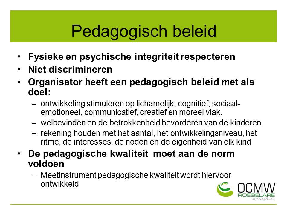 Pedagogisch beleid Fysieke en psychische integriteit respecteren Niet discrimineren Organisator heeft een pedagogisch beleid met als doel: –ontwikkeli