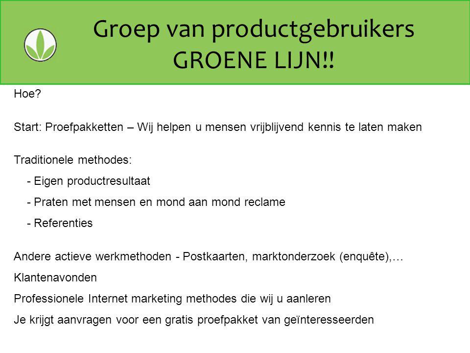 Groep van productgebruikers GROENE LIJN!! Hoe? Start: Proefpakketten – Wij helpen u mensen vrijblijvend kennis te laten maken Traditionele methodes: -