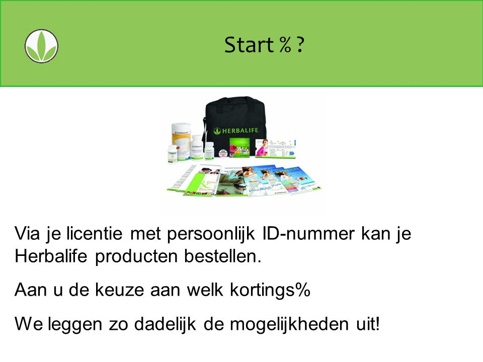 Start % ? Via je licentie met persoonlijk ID-nummer kan je Herbalife producten bestellen. Aan u de keuze aan welk kortings% We leggen zo dadelijk de m