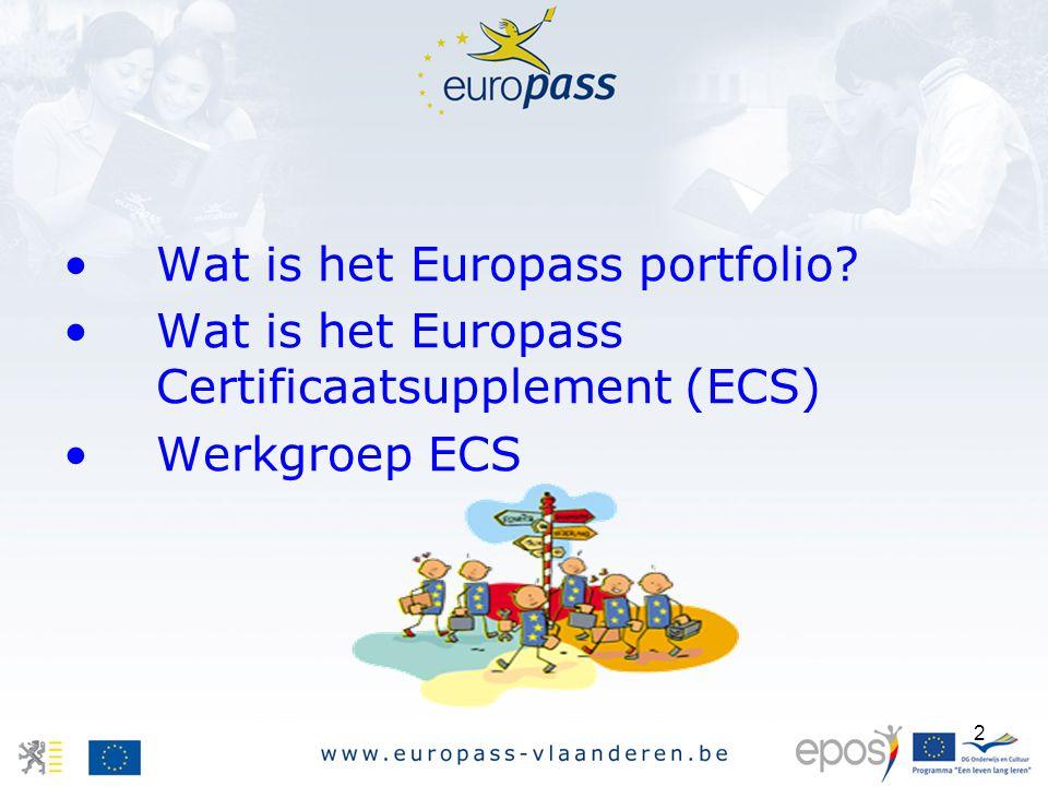 2 Wat is het Europass portfolio? Wat is het Europass Certificaatsupplement (ECS) Werkgroep ECS