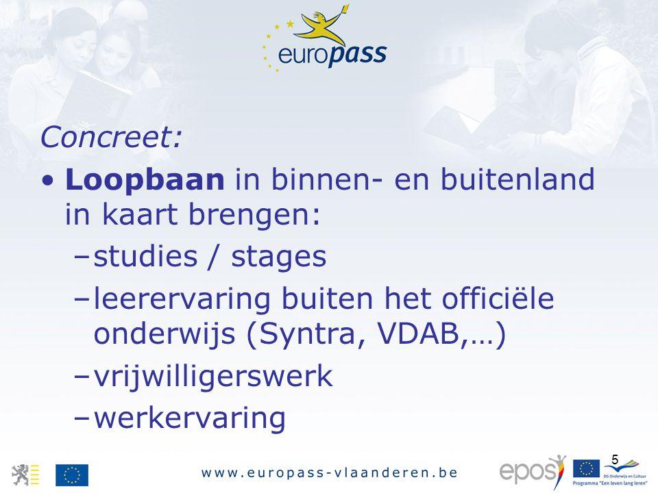 5 Concreet: Loopbaan in binnen- en buitenland in kaart brengen: –studies / stages –leerervaring buiten het officiële onderwijs (Syntra, VDAB,…) –vrijw