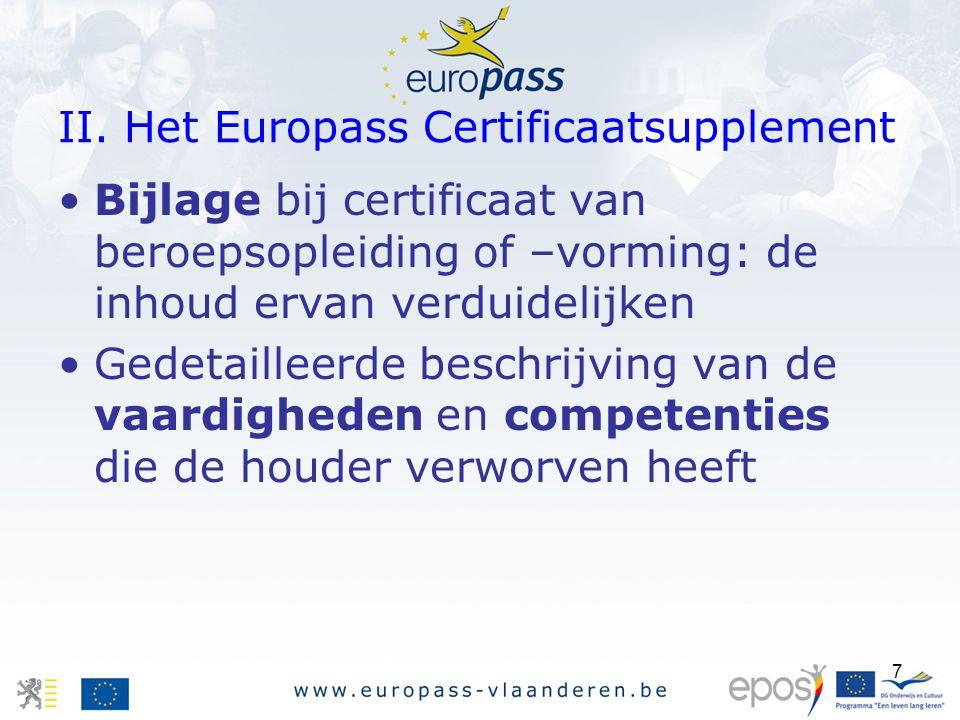7 II. Het Europass Certificaatsupplement Bijlage bij certificaat van beroepsopleiding of –vorming: de inhoud ervan verduidelijken Gedetailleerde besch
