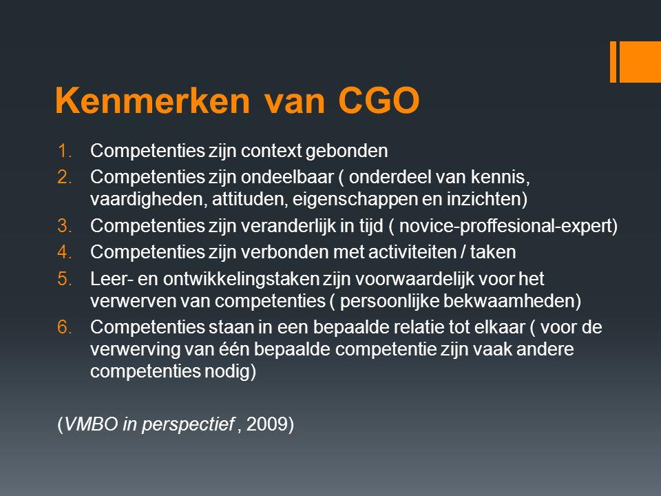 Kenmerken van CGO 1.Competenties zijn context gebonden 2.Competenties zijn ondeelbaar ( onderdeel van kennis, vaardigheden, attituden, eigenschappen e