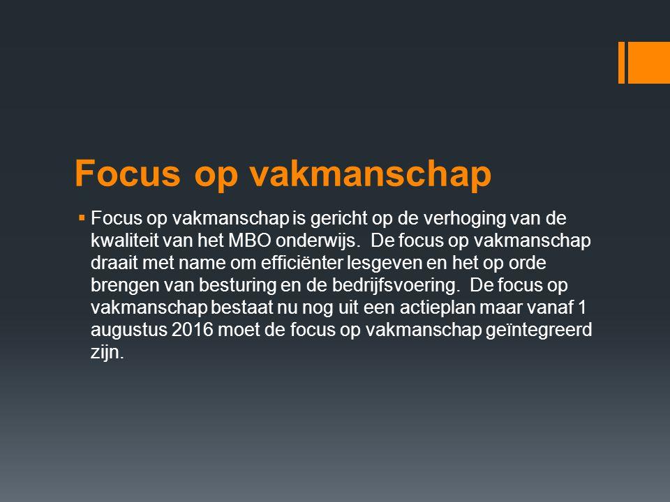 Focus op vakmanschap  Focus op vakmanschap is gericht op de verhoging van de kwaliteit van het MBO onderwijs. De focus op vakmanschap draait met name
