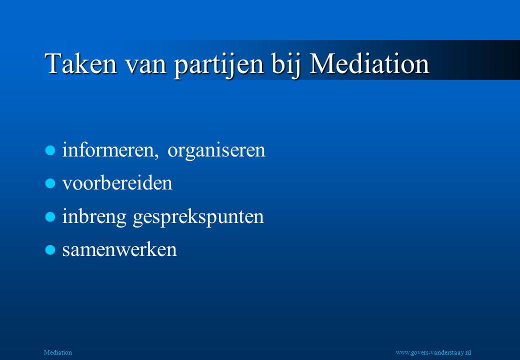 Taken van partijen bij Mediation informeren, organiseren voorbereiden inbreng gesprekspunten samenwerken Mediationwww.govers-vanderstaay.nl