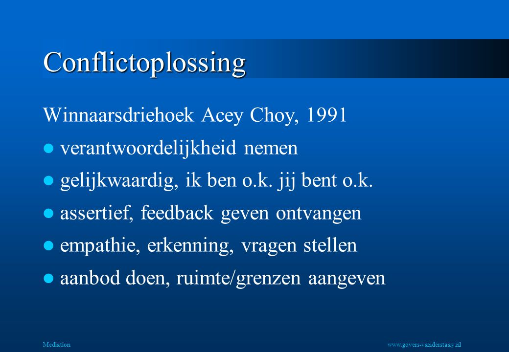 Conflictoplossing Winnaarsdriehoek Acey Choy, 1991 verantwoordelijkheid nemen gelijkwaardig, ik ben o.k. jij bent o.k. assertief, feedback geven ontva