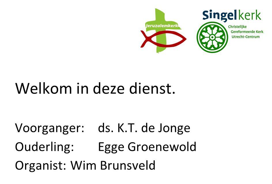 Welkom in deze dienst. Voorganger:ds. K.T. de Jonge Ouderling:Egge Groenewold Organist:Wim Brunsveld