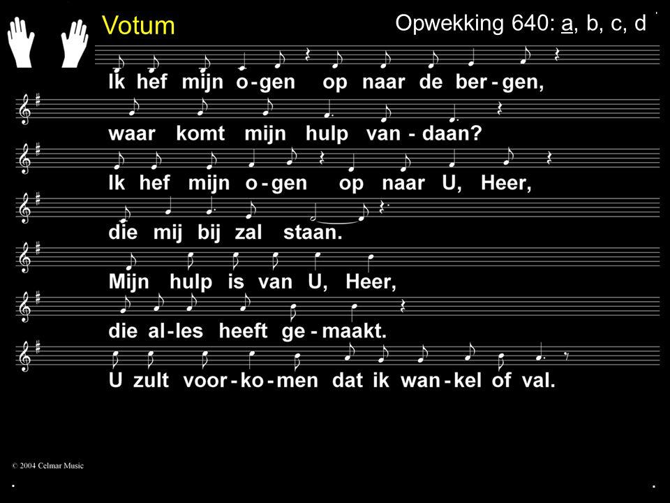 ... Opwekking 640: a, b, c, d Votum