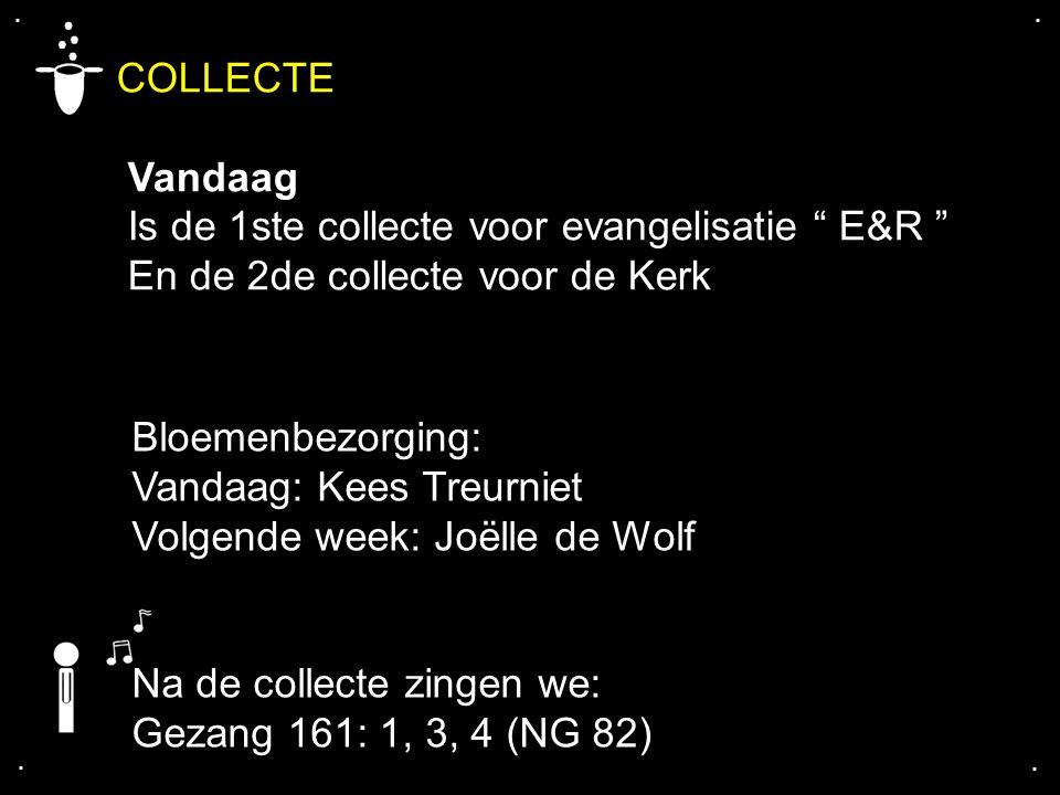 """.... COLLECTE Vandaag Is de 1ste collecte voor evangelisatie """" E&R """" En de 2de collecte voor de Kerk Bloemenbezorging: Vandaag: Kees Treurniet Volgend"""