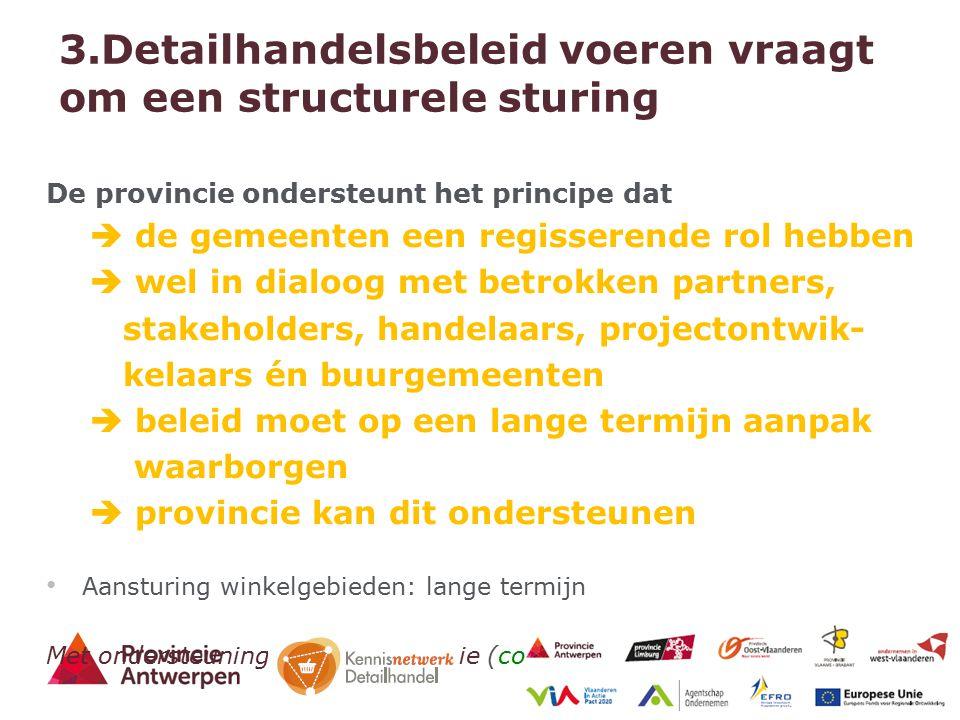 11 - 27/03/2015 3.Detailhandelsbeleid voeren vraagt om een structurele sturing De provincie ondersteunt het principe dat  de gemeenten een regisseren