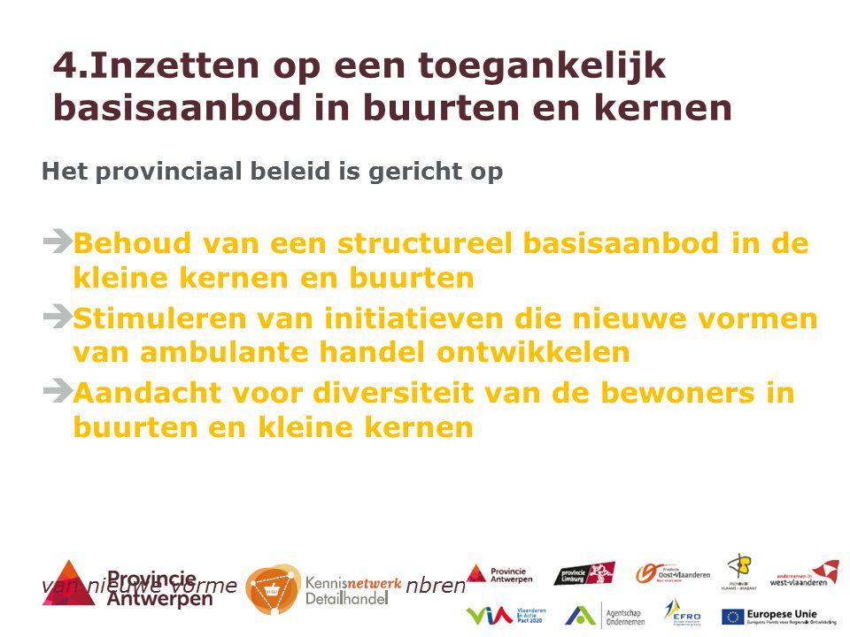 13 - 27/03/2015 4.Inzetten op een toegankelijk basisaanbod in buurten en kernen Het provinciaal beleid is gericht op  Behoud van een structureel basi