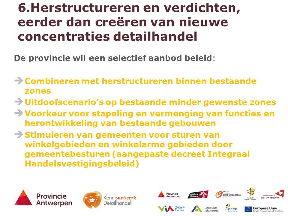 17 - 27/03/2015 6.Herstructureren en verdichten, eerder dan creëren van nieuwe concentraties detailhandel De provincie wil een selectief aanbod beleid