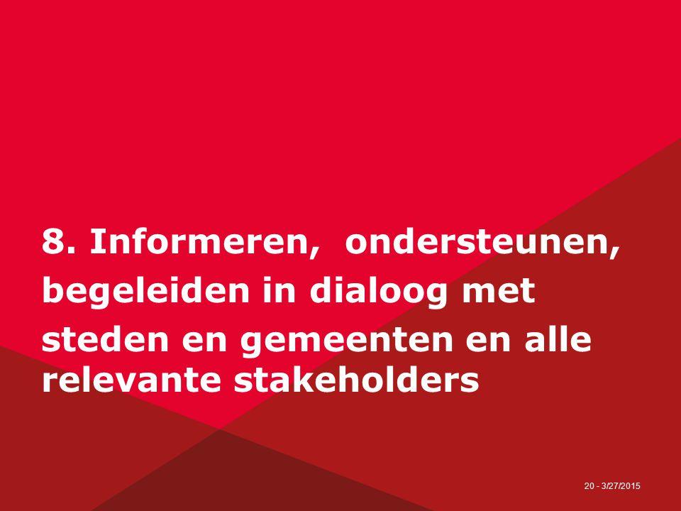 20 - 3/27/2015 8. Informeren, ondersteunen, begeleiden in dialoog met steden en gemeenten en alle relevante stakeholders