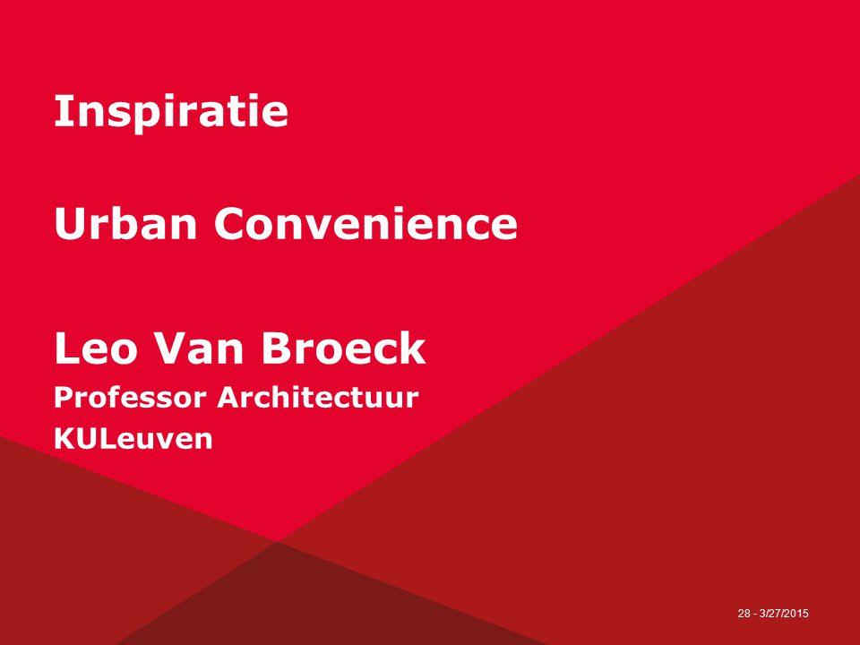 28 - 3/27/2015 Inspiratie Urban Convenience Leo Van Broeck Professor Architectuur KULeuven