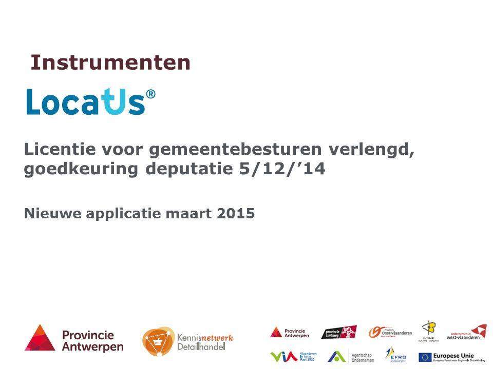 37 - 27/03/2015 Instrumenten Licentie voor gemeentebesturen verlengd, goedkeuring deputatie 5/12/'14 Nieuwe applicatie maart 2015