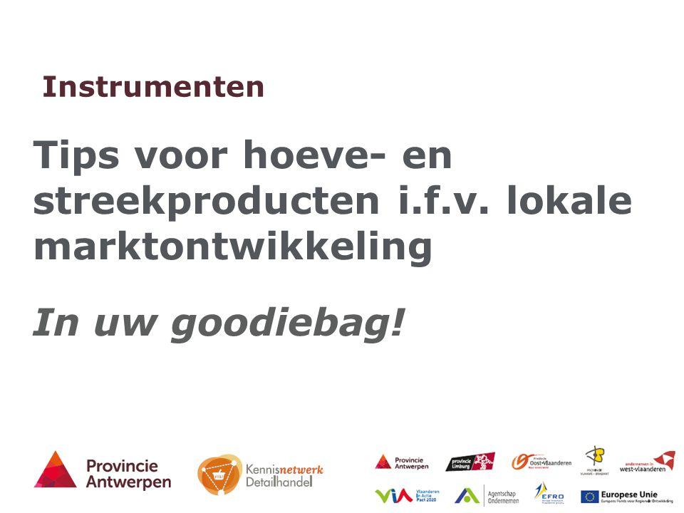 43 - 27/03/2015 Instrumenten Tips voor hoeve- en streekproducten i.f.v. lokale marktontwikkeling In uw goodiebag!