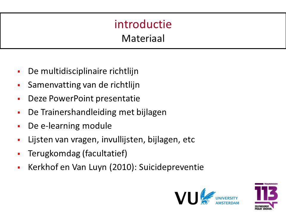 introductie Materiaal  De multidisciplinaire richtlijn  Samenvatting van de richtlijn  Deze PowerPoint presentatie  De Trainershandleiding met bij