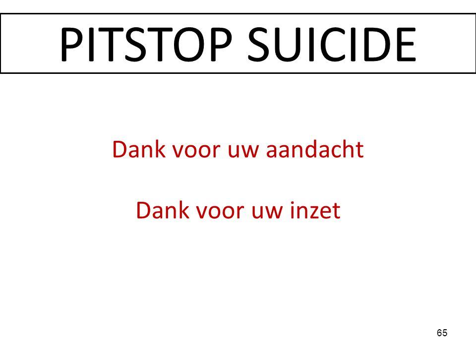 PITSTOP SUICIDE Dank voor uw aandacht Dank voor uw inzet 65