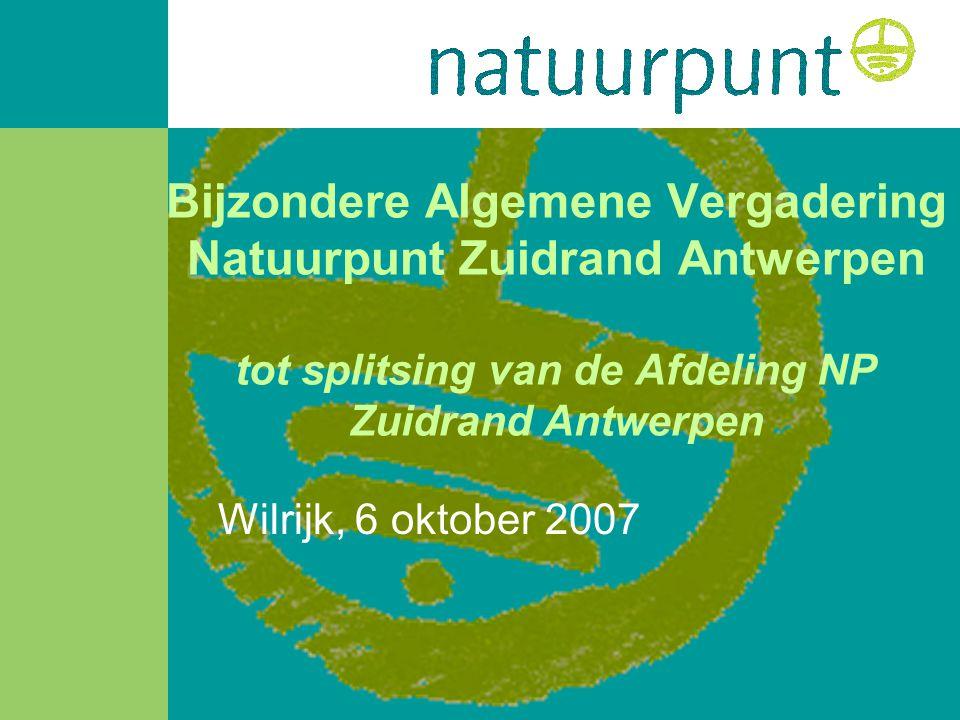 Bijzondere Algemene Vergadering Natuurpunt Zuidrand Antwerpen tot splitsing van de Afdeling NP Zuidrand Antwerpen Wilrijk, 6 oktober 2007