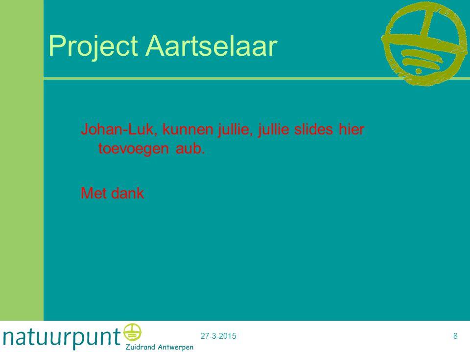 27-3-20158 Project Aartselaar Johan-Luk, kunnen jullie, jullie slides hier toevoegen aub. Met dank