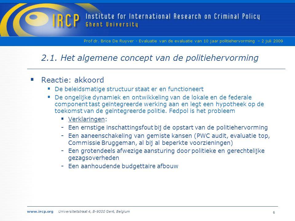 www.ircp.org Universiteitstraat 4, B-9000 Gent, Belgium Prof dr. Brice De Ruyver - Evaluatie van de evaluatie van 10 jaar politiehervorming – 2 juli 2