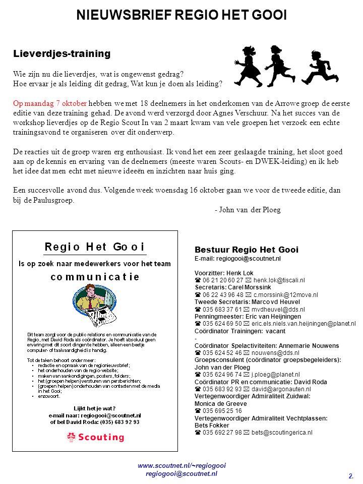 2. NIEUWSBRIEF REGIO HET GOOI www.scoutnet.nl/~regiogooi regiogooi@scoutnet.nl Bestuur Regio Het Gooi E-mail: regiogooi@scoutnet.nl Voorzitter: Henk L