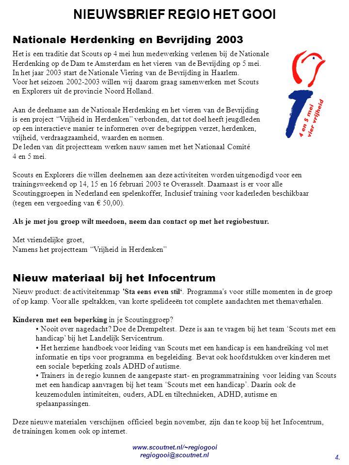 4. NIEUWSBRIEF REGIO HET GOOI www.scoutnet.nl/~regiogooi regiogooi@scoutnet.nl Het is een traditie dat Scouts op 4 mei hun medewerking verlenen bij de