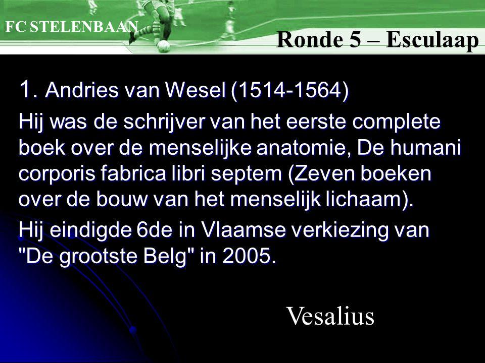 1. Andries van Wesel (1514-1564) Hij was de schrijver van het eerste complete boek over de menselijke anatomie, De humani corporis fabrica libri septe