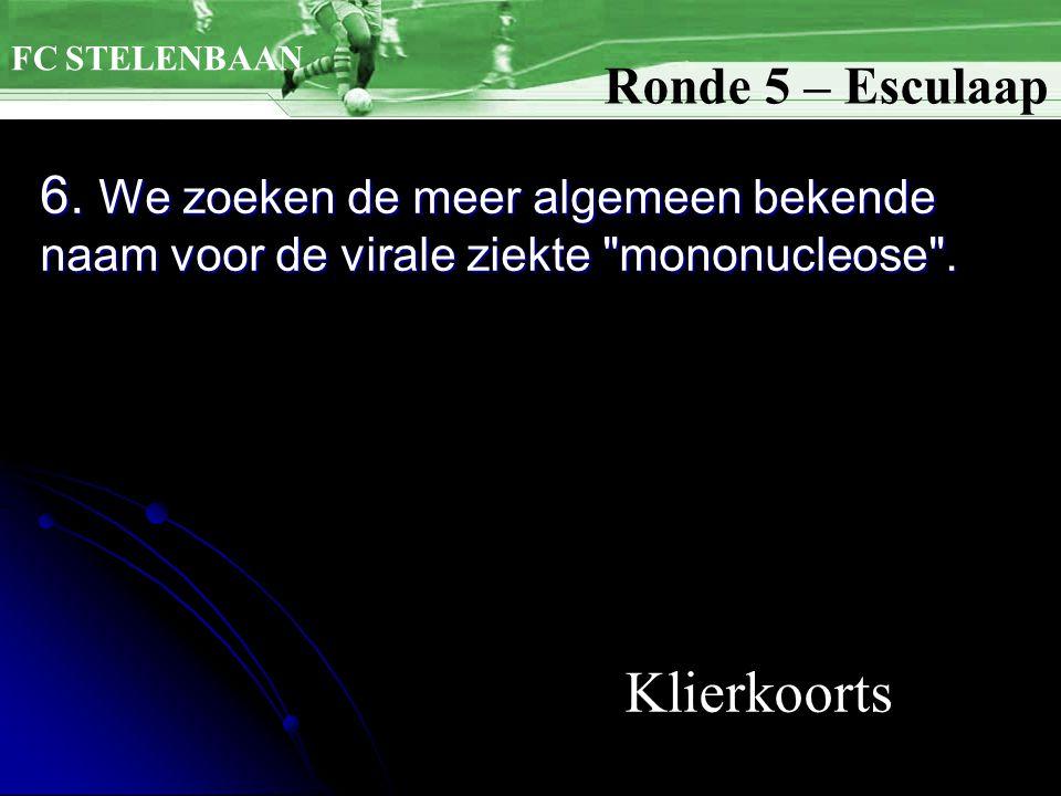 6. We zoeken de meer algemeen bekende naam voor de virale ziekte mononucleose .