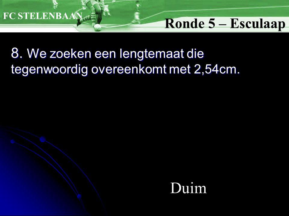 8. We zoeken een lengtemaat die tegenwoordig overeenkomt met 2,54cm. Ronde 5 – Esculaap FC STELENBAAN Duim