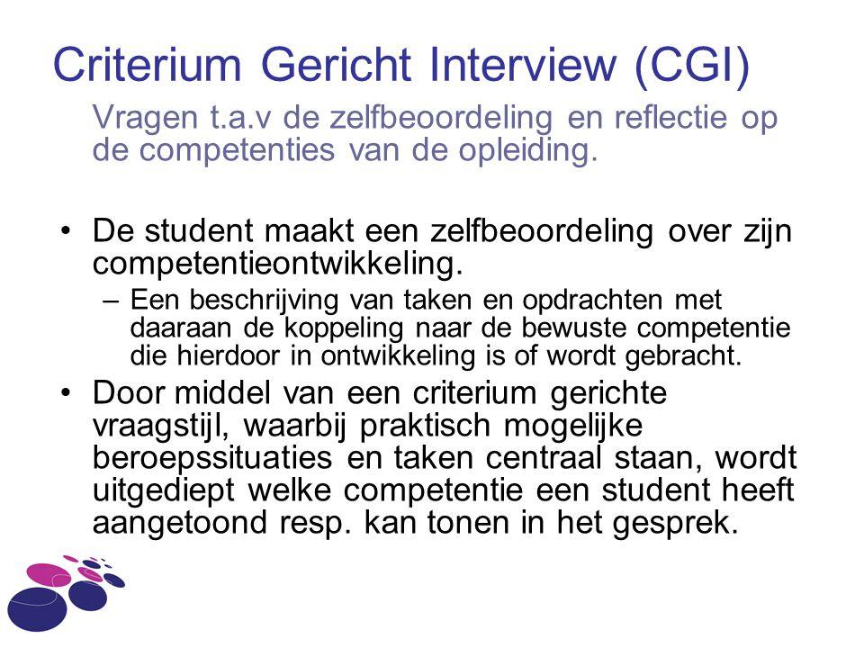 Criterium Gericht Interview (CGI) Vragen t.a.v de zelfbeoordeling en reflectie op de competenties van de opleiding. De student maakt een zelfbeoordeli
