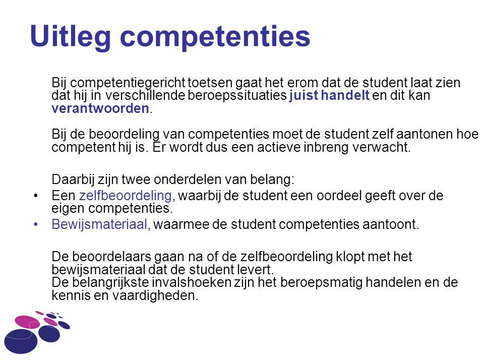 Uitleg competenties Bij competentiegericht toetsen gaat het erom dat de student laat zien dat hij in verschillende beroepssituaties juist handelt en d