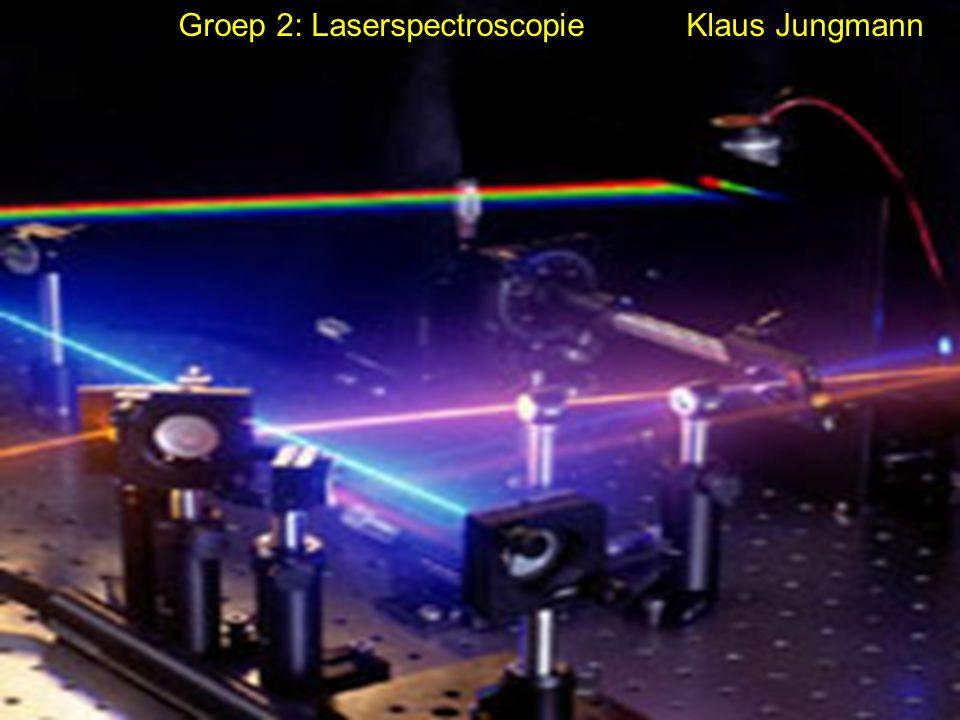 Groep 2: Laserspectroscopie Klaus Jungmann