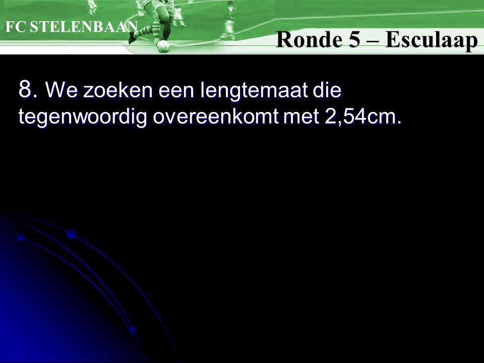 8. We zoeken een lengtemaat die tegenwoordig overeenkomt met 2,54cm. Ronde 5 – Esculaap FC STELENBAAN