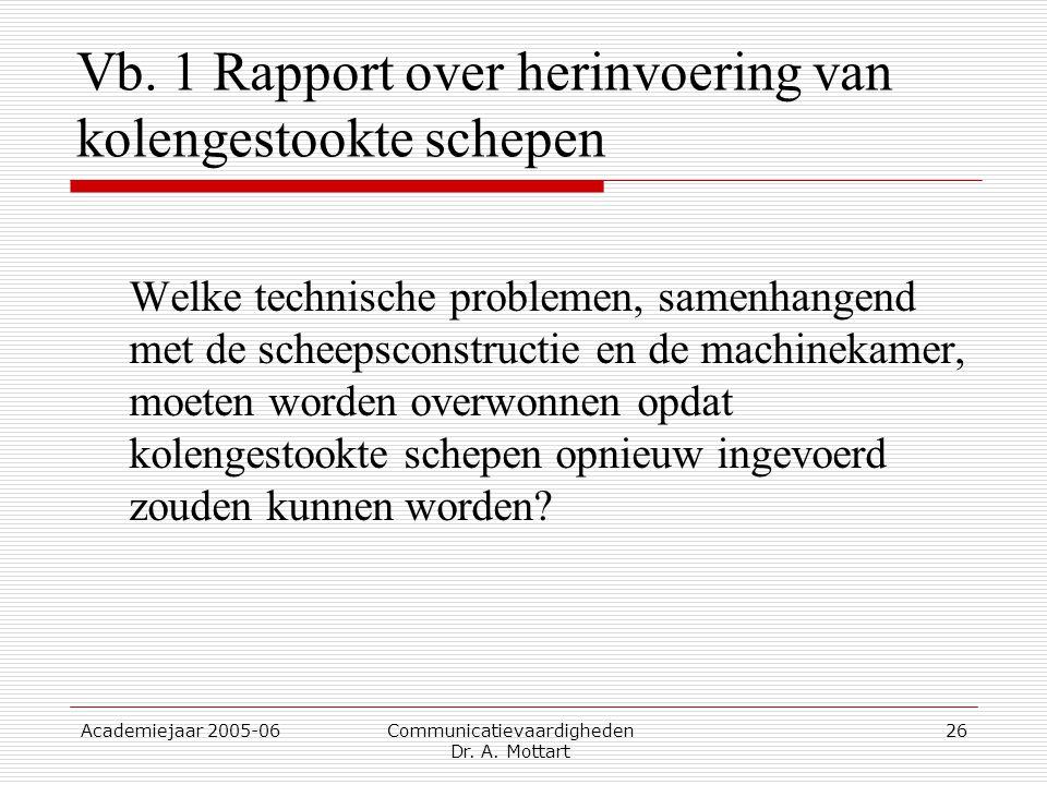 Academiejaar 2005-06 Communicatievaardigheden Dr. A. Mottart 26 Vb. 1 Rapport over herinvoering van kolengestookte schepen Welke technische problemen,